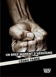 BrefMomentHeroisme-CedricFabre